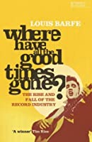 Where Have All the Good Times Gone?: The Rise and Fall of the Record Industry