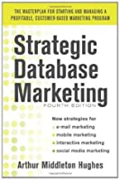 Strategic Database Marketing 4e:  The Masterplan for Starting and Managing a Profitable, Customer-Based Marketing Program