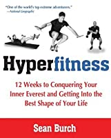 Hyperfitness: 12 Weeks of Conquering Your Inner Everest and Getting into the Best Shape of Your Life