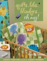 Quilts, Bibs, Blankies...Oh My!: Create Your Own Cute & Cuddly Nursery