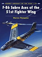 F-86 Sabre Aces of the 51st Fighter Wing: 70 (Aircraft of the Aces)