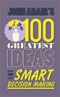 John Adair's 100 Greatest Ideas for Smart Decision Making (John Adair's 100 Greatest Ideas...)