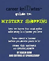 Career Knowtes: Mystery Shopping (Otherwise Known as Field Market Research)
