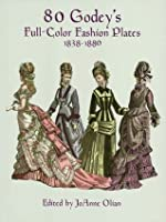 80 Godey's Full-Color Fashion Plates: 1838-1880 (Dover Fashion and Costumes)