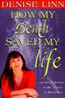 How My Death Saved My Life: And Other Stories On My Journey To Wholeness