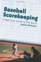 Baseball Scorekeeping: A Practical Guide to the Rules