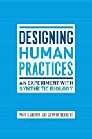 Designing Human Practices: An Experiment with Synthetic Biology