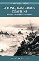 A Long, Dangerous Coastline: Shipwreck Tales from Alaska to California (Amazing Stories (Heritage House))