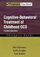 Cognitive Behavioral Treatment of Childhood OCD: It's Only a False Alarm Therapist Guide (Programs That Work)