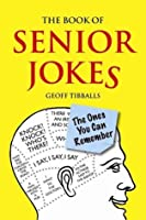 The Book of Senior Jokes: The Ones You Can Remember