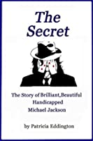 The Secret: The Story Of Brilliant, Beautiful, Handicapped Michael Jackson (Volume 1)