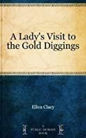 Lady's Visit to the Gold Diggings, A