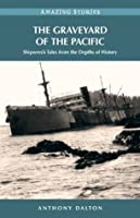 The Graveyard of the Pacific: Shipwreck Tales from the Depths of History (Amazing Stories)