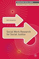 Social Work Research for Social Justice (Reshaping Social Work)