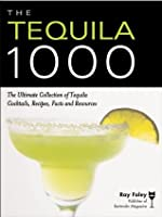 Tequila 1000: The Ultimate Collection of Tequila Cocktails, Recipes, Facts, and Resources (Bartender Magazine)
