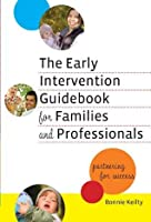 The Early Intervention Guidebook for Families and Professionals: Partnering for Success (Early Childhood Education)