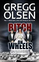 Bitch on Wheels: The true story of a murderous wife and her mountain man lover