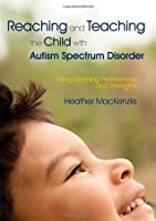 Reaching and Teaching the Child with Autism Spectrum Disorder: Using Learning Preferences and Strengths