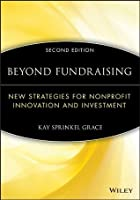Beyond Fundraising: New Strategies for Nonprofit Innovation and Investment (The AFP/Wiley Fund Development Series)