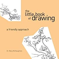 The Little Book of Drawing: A Friendly Approach