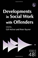 Developments in Social Work with Offenders (Research Highlights in Social Work)