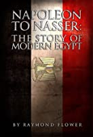 Napoleon to Nasser: The Story of Modern Egypt