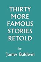 Thirty More Famous Stories Retold (Yesterday's Classics)