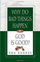 Why Do Bad Things Happen If God Is Good? (Rhodes, Ron)