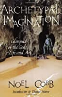Archetypal Imagination: Glimpses of the Gods in Life and Art (Studies in Imagination)