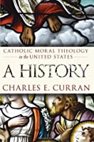 Catholic Moral Theology in the United States: A History (Moral Traditions series)