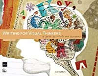 Writing for Visual Thinkers: A Guide for Artists and Designers (2nd Edition) (Voices That Matter)