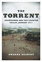 The Torrent: Toowoomba and the Lockyer Valley, January 2011