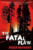 The Fatal Flaw: Easter Sunday 2002 Norfolk Island the First Murder Here in 150 Years and Everyone Is a Suspect