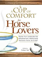 A Cup of Comfort for Horse Lovers: Stories that celebrate the extraordinary relationship between horse and rider