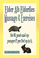 Elder Al's Elderlies Massage & Exercises: for 80 year's and up - younger if you feel up to it.