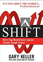 Shift: The 12 Tactics Real Estate Agents Must Do Now to Win in a Down Market