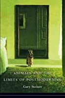 Animals and the Limits of Postmodernism (Critical Perspectives on Animals)