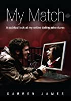 My Match: A satirical look at my online dating adventures