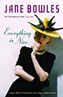 Everything is Nice: Jane Bowles: Collected Stories, Sketches and Plays