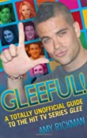 Gleeful! A Totally Unofficial Guide to the Hit TV Series Glee