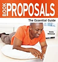 Book Proposals: The Essential Guide