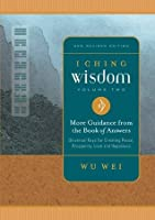 I Ching Wisdom Volume Two: More Guidance from the Book of Answers: 2