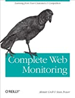 Complete Web Monitoring: Watching Performance, Users, and Communities