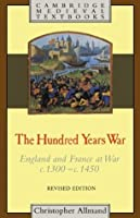 The Hundred Years War: England and France at War C.1300-c.1450 (Cambridge Medieval Textbooks)