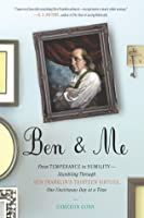 Ben and Me: From Temperance to Humility--Stumbling Through Ben Franklin's Thirteen Virtues,One Unvirtuous Day at a Time