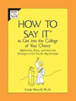 How to Say It to Get Into the College of Your Choice: Application, Essay, and Interview Strategies to Get You the Big Envelope