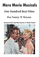 "More Movie Musicals: 100 Best Films Plus 20 ""B"" Pictures (Hollywood Classics)"
