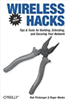 Wireless Hacks: Tips & Tools for Building, Extending, and Securing Your Network