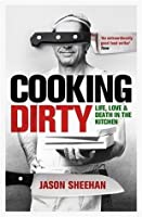Cooking Dirty: Life, Love and Death in the Kitchen