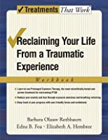 Reclaiming Your Life from a Traumatic Experience: A Prolonged Exposure Treatment Program Workbook (Treatments That Work)